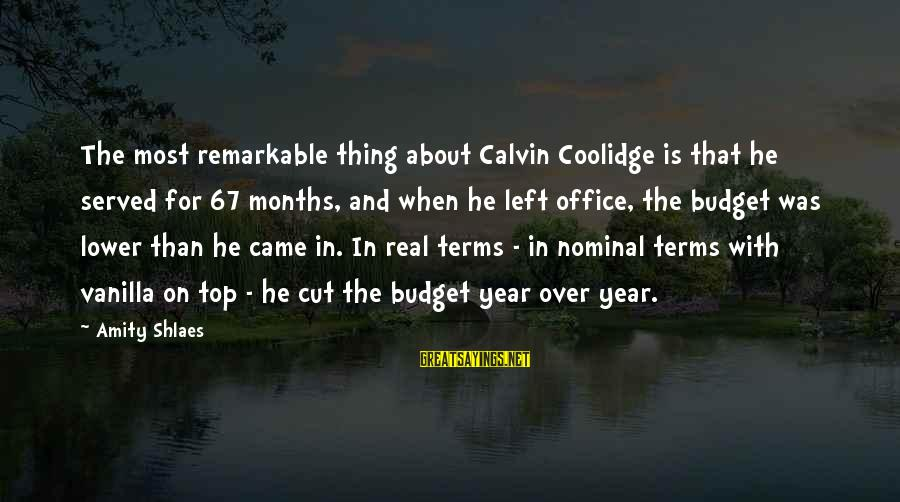 Over Budget Sayings By Amity Shlaes: The most remarkable thing about Calvin Coolidge is that he served for 67 months, and