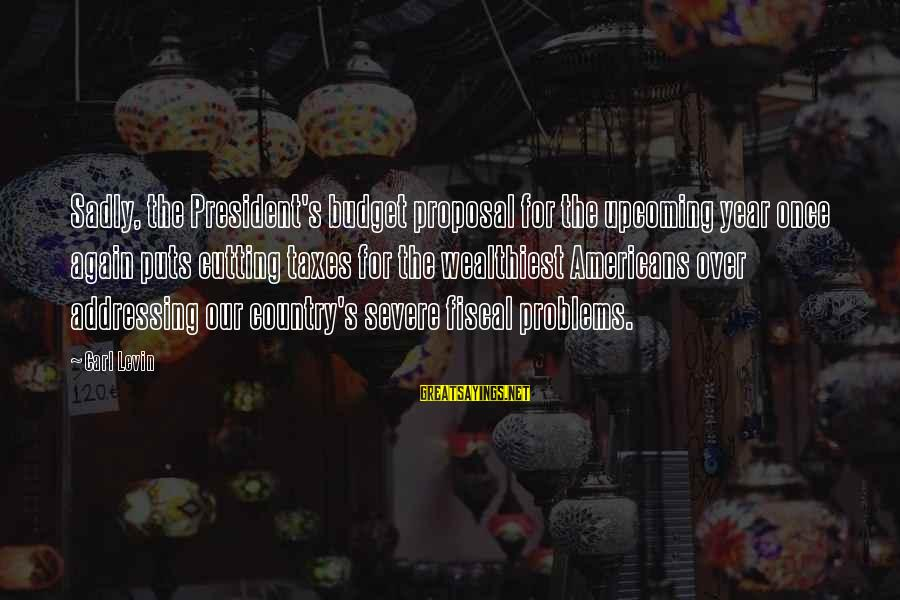 Over Budget Sayings By Carl Levin: Sadly, the President's budget proposal for the upcoming year once again puts cutting taxes for