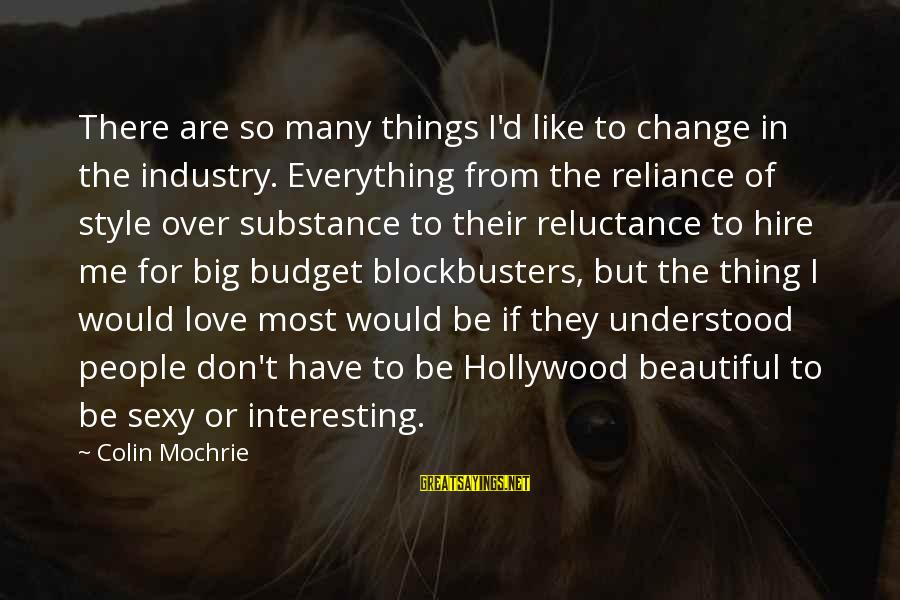 Over Budget Sayings By Colin Mochrie: There are so many things I'd like to change in the industry. Everything from the