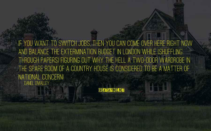 Over Budget Sayings By Daniel O'Malley: If you want to switch jobs, then you can come over here right now and