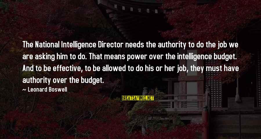 Over Budget Sayings By Leonard Boswell: The National Intelligence Director needs the authority to do the job we are asking him