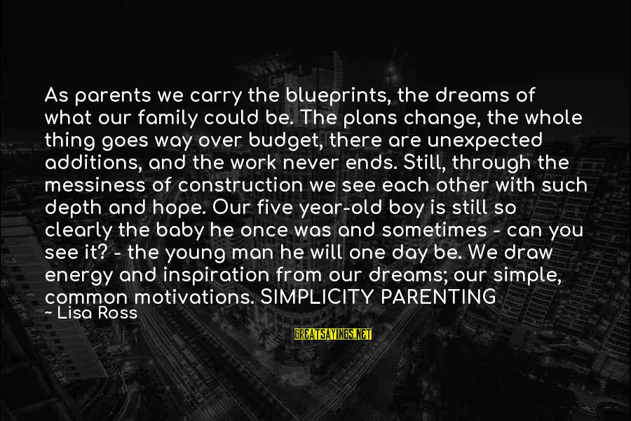 Over Budget Sayings By Lisa Ross: As parents we carry the blueprints, the dreams of what our family could be. The