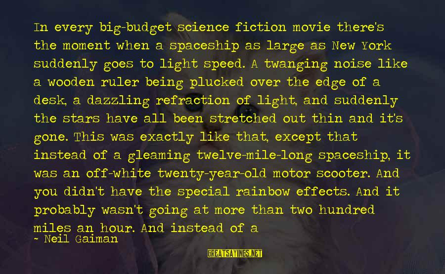 Over Budget Sayings By Neil Gaiman: In every big-budget science fiction movie there's the moment when a spaceship as large as