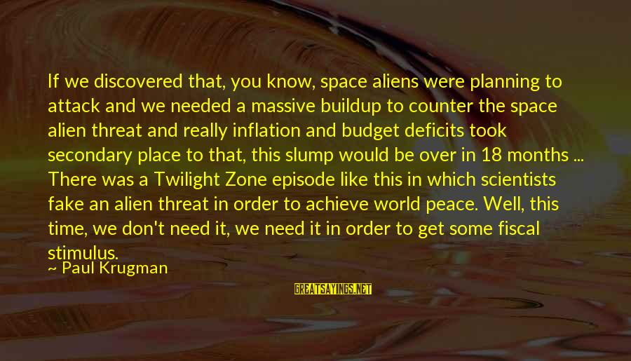 Over Budget Sayings By Paul Krugman: If we discovered that, you know, space aliens were planning to attack and we needed