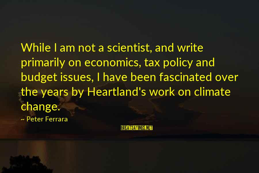 Over Budget Sayings By Peter Ferrara: While I am not a scientist, and write primarily on economics, tax policy and budget