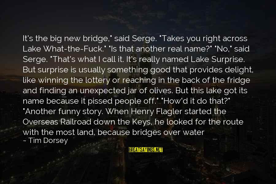 "Over Budget Sayings By Tim Dorsey: It's the big new bridge,"" said Serge. ""Takes you right across Lake What-the-Fuck."" ""Is that"