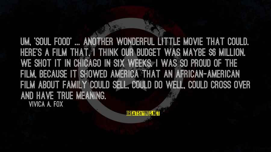 Over Budget Sayings By Vivica A. Fox: Um, 'Soul Food' ... Another wonderful little movie that could. Here's a film that, I