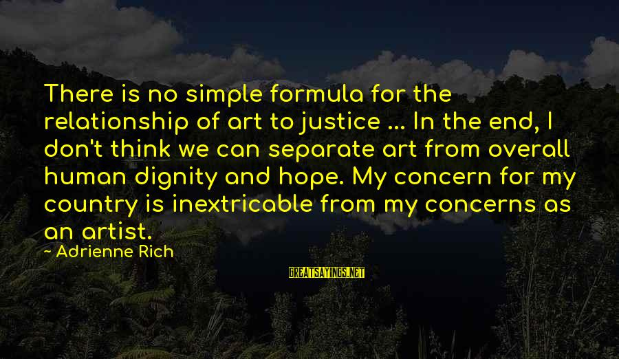 Overall Sayings By Adrienne Rich: There is no simple formula for the relationship of art to justice ... In the