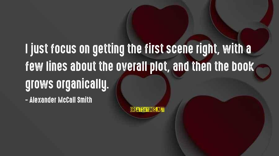 Overall Sayings By Alexander McCall Smith: I just focus on getting the first scene right, with a few lines about the