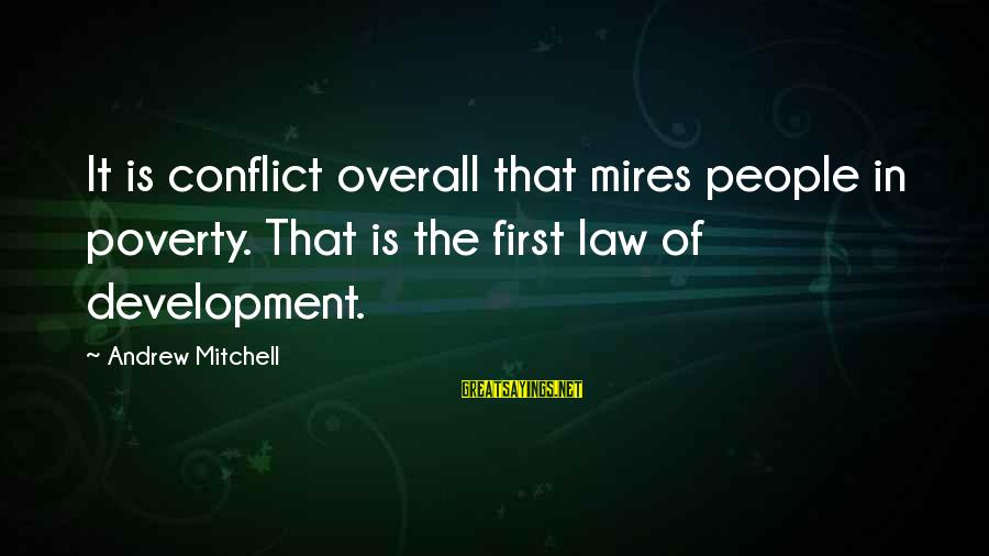 Overall Sayings By Andrew Mitchell: It is conflict overall that mires people in poverty. That is the first law of