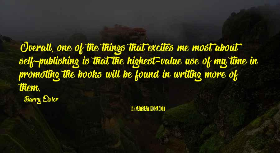 Overall Sayings By Barry Eisler: Overall, one of the things that excites me most about self-publishing is that the highest-value
