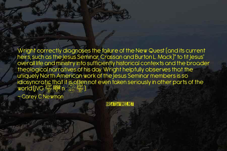 Overall Sayings By Carey C. Newman: Wright correctly diagnoses the failure of the New Quest (and its current heirs, such as