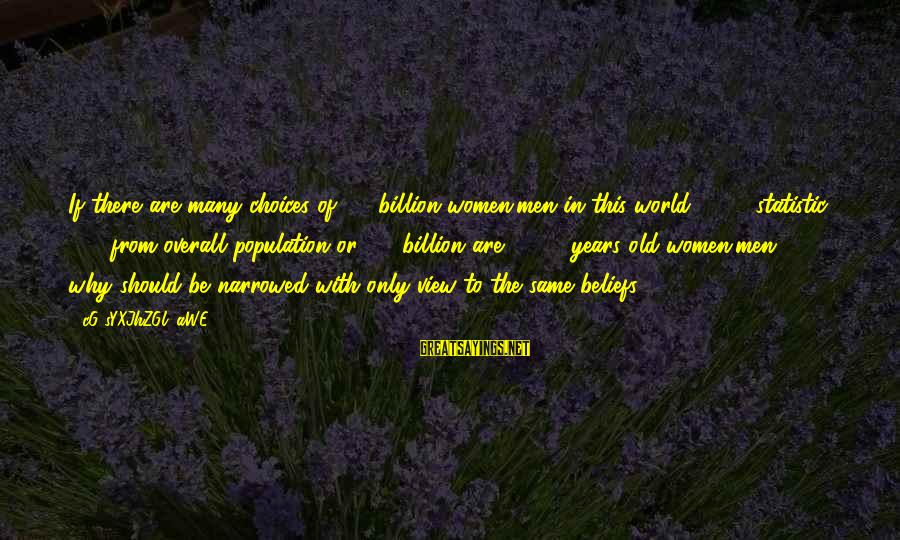 Overall Sayings By CG9sYXJhZGl0aWE=: If there are many choices of 3.4 billion women/men in this world (2010 statistic: 65%