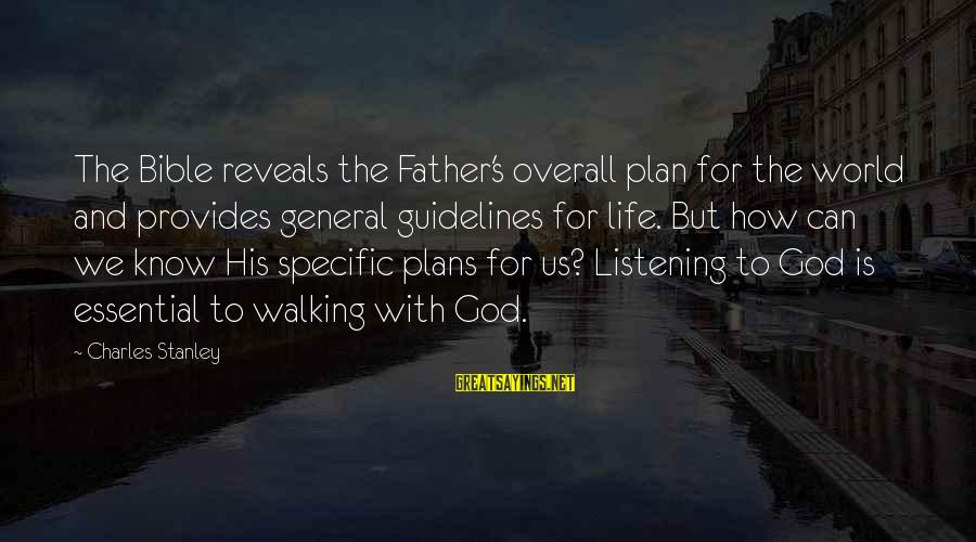 Overall Sayings By Charles Stanley: The Bible reveals the Father's overall plan for the world and provides general guidelines for