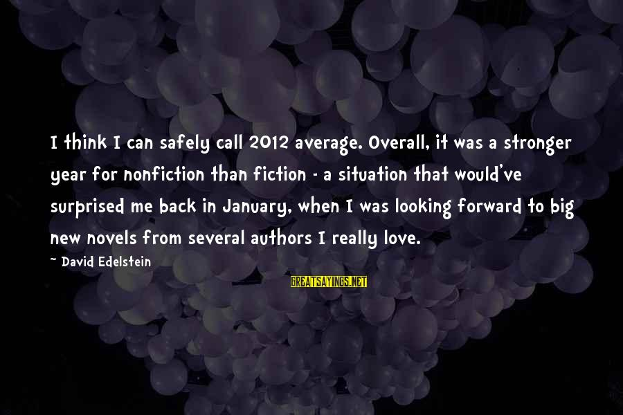 Overall Sayings By David Edelstein: I think I can safely call 2012 average. Overall, it was a stronger year for