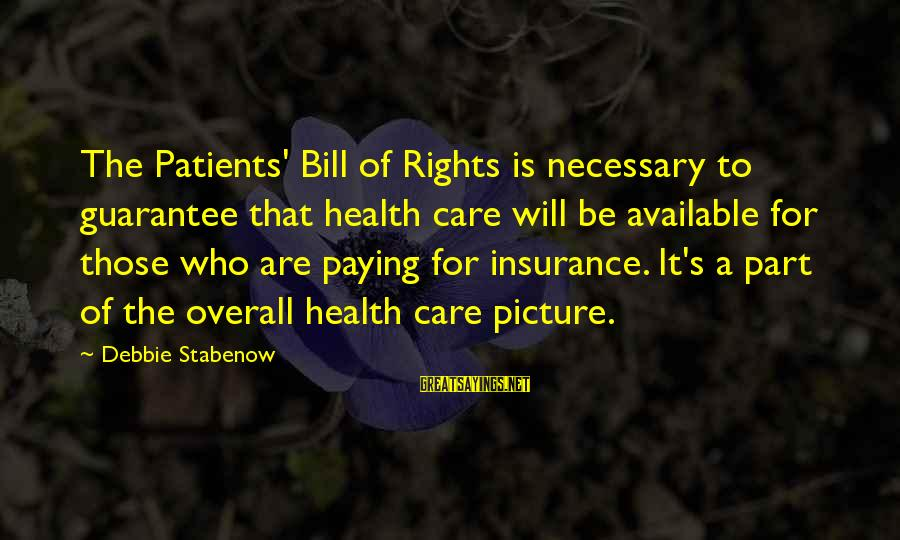 Overall Sayings By Debbie Stabenow: The Patients' Bill of Rights is necessary to guarantee that health care will be available