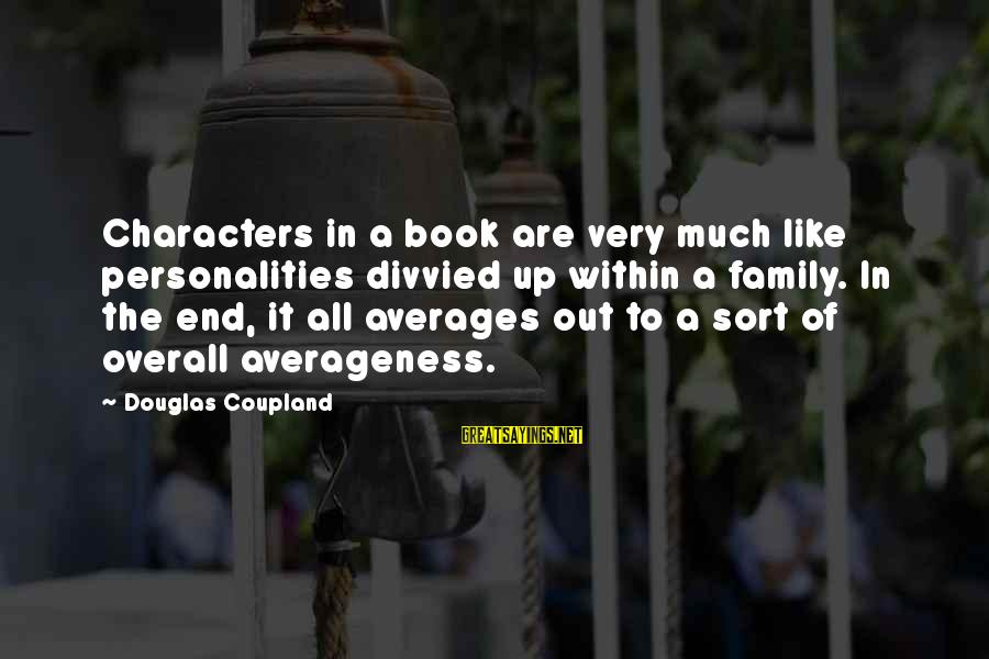 Overall Sayings By Douglas Coupland: Characters in a book are very much like personalities divvied up within a family. In