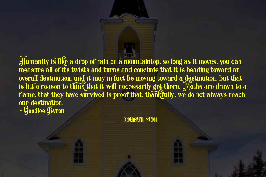 Overall Sayings By Goodloe Byron: Humanity is like a drop of rain on a mountaintop, so long as it moves,