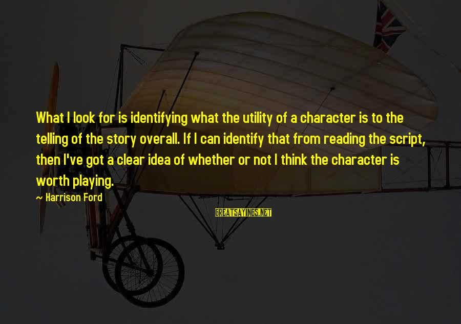 Overall Sayings By Harrison Ford: What I look for is identifying what the utility of a character is to the