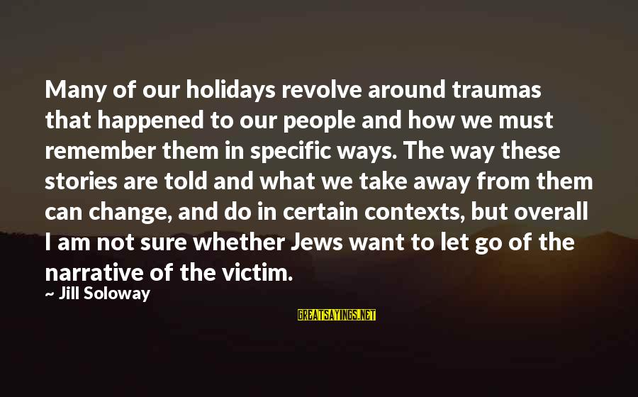 Overall Sayings By Jill Soloway: Many of our holidays revolve around traumas that happened to our people and how we