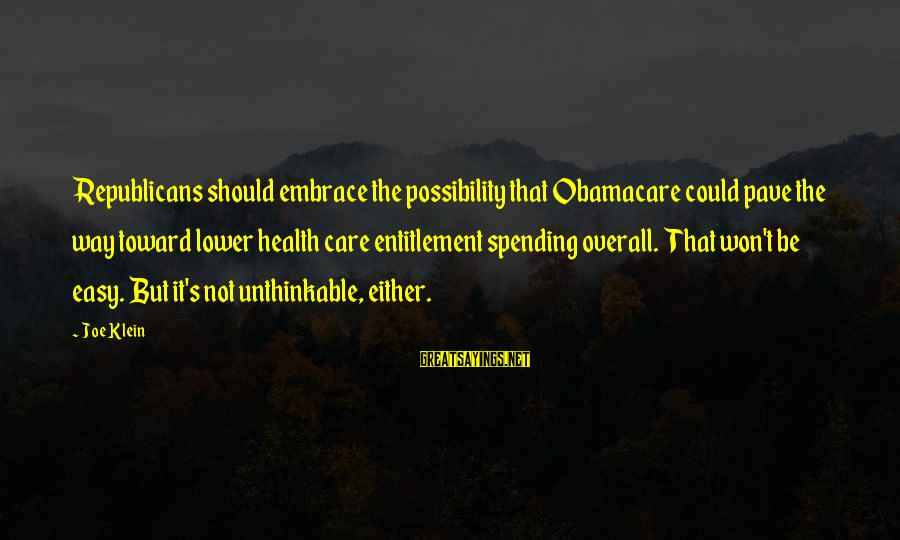 Overall Sayings By Joe Klein: Republicans should embrace the possibility that Obamacare could pave the way toward lower health care