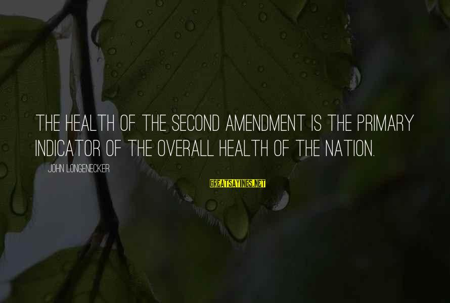 Overall Sayings By John Longenecker: The health of the second amendment is the primary indicator of the overall health of