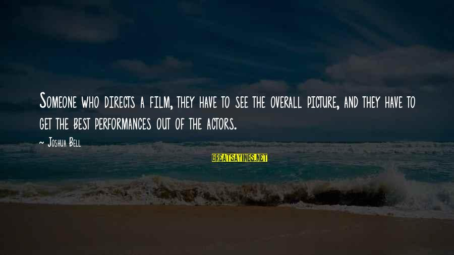 Overall Sayings By Joshua Bell: Someone who directs a film, they have to see the overall picture, and they have