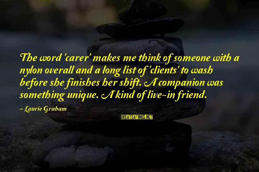 Overall Sayings By Laurie Graham: The word 'carer' makes me think of someone with a nylon overall and a long