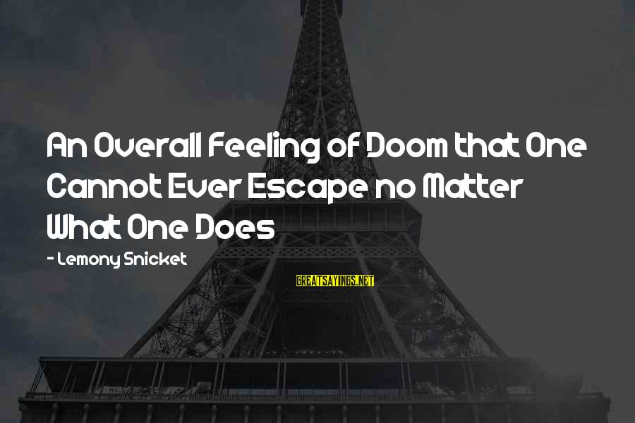 Overall Sayings By Lemony Snicket: An Overall Feeling of Doom that One Cannot Ever Escape no Matter What One Does