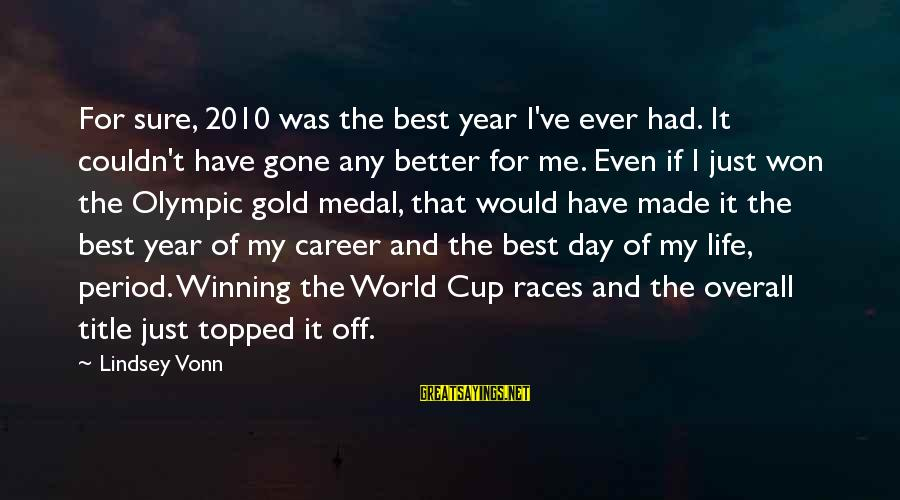 Overall Sayings By Lindsey Vonn: For sure, 2010 was the best year I've ever had. It couldn't have gone any