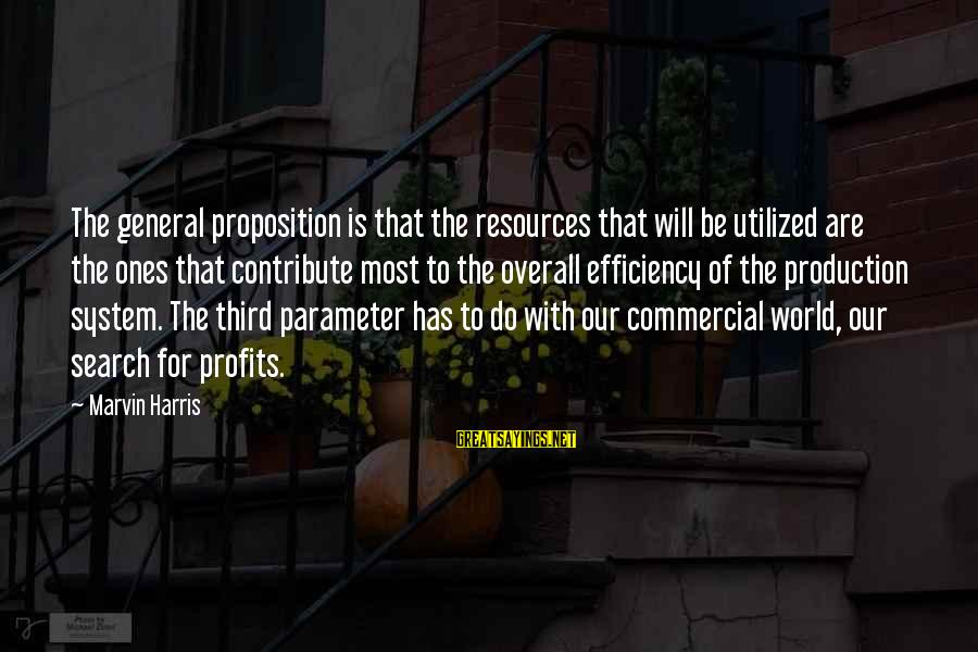 Overall Sayings By Marvin Harris: The general proposition is that the resources that will be utilized are the ones that
