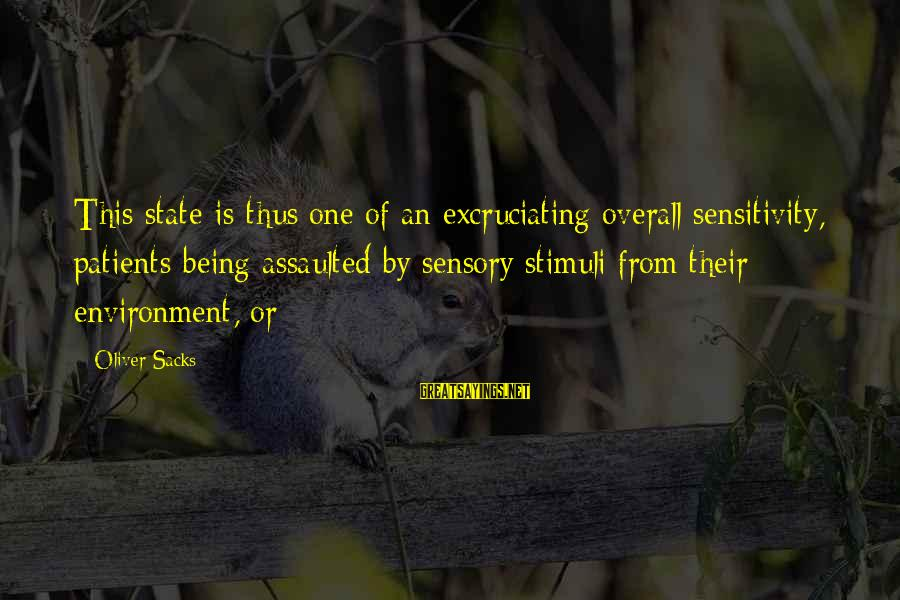 Overall Sayings By Oliver Sacks: This state is thus one of an excruciating overall sensitivity, patients being assaulted by sensory