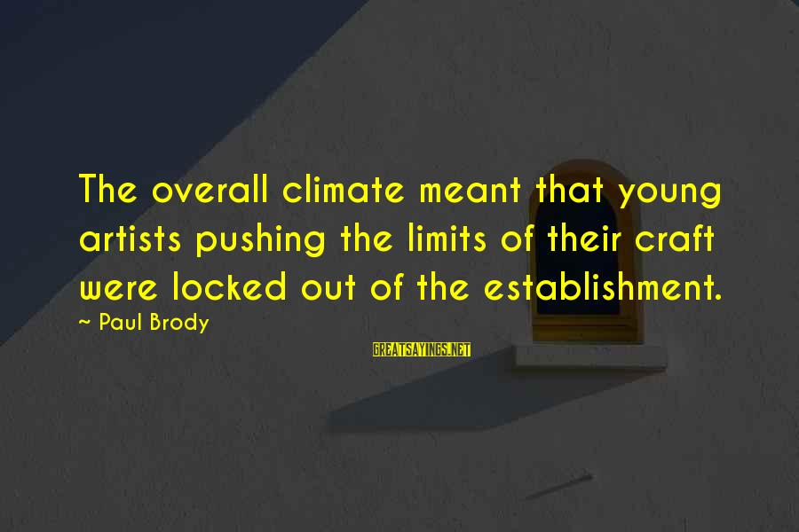 Overall Sayings By Paul Brody: The overall climate meant that young artists pushing the limits of their craft were locked