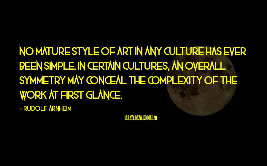 Overall Sayings By Rudolf Arnheim: No mature style of art in any culture has ever been simple. In certain cultures,