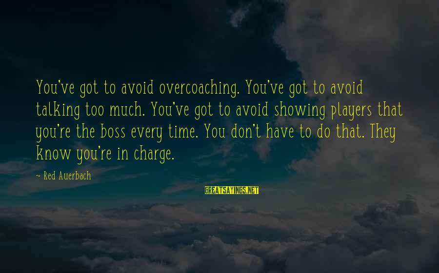 Overcoaching Sayings By Red Auerbach: You've got to avoid overcoaching. You've got to avoid talking too much. You've got to