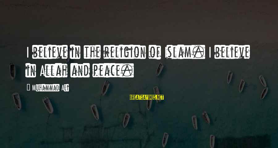 Overcoming Negative People Sayings By Muhammad Ali: I believe in the religion of Islam. I believe in Allah and peace.