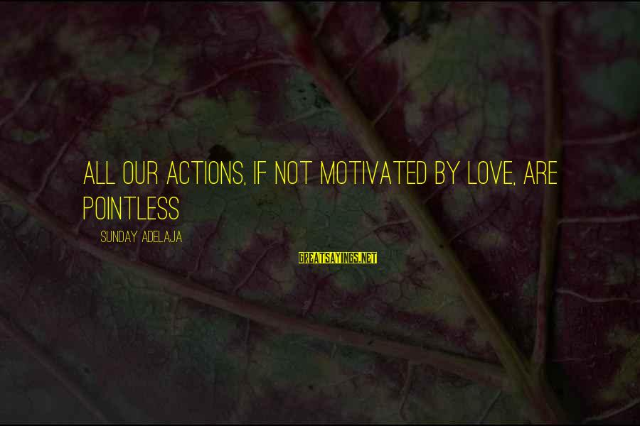 Overcoming Negative People Sayings By Sunday Adelaja: All our actions, if not motivated by love, are pointless