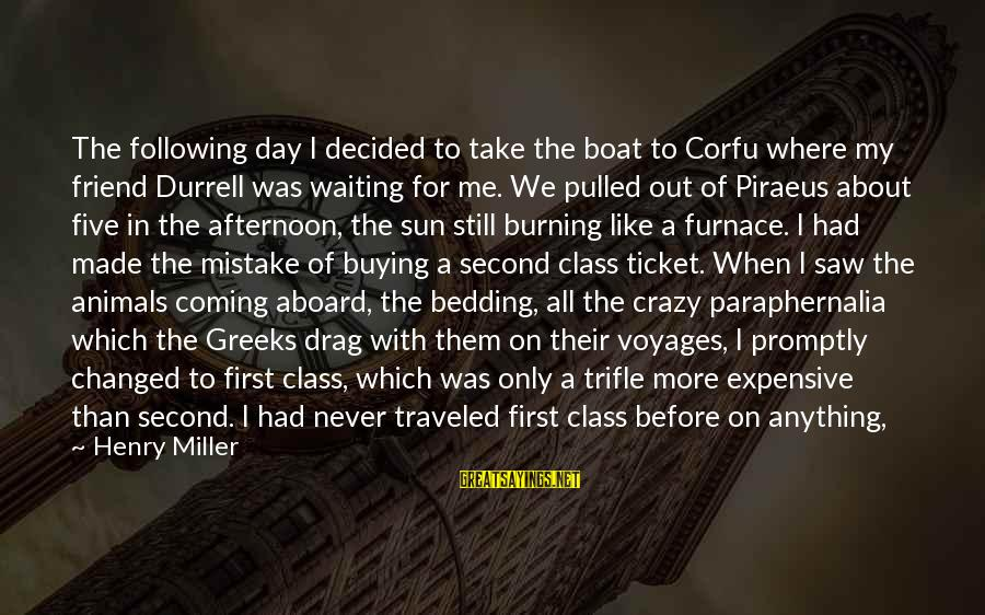 Overcoming Stress And Anxiety Sayings By Henry Miller: The following day I decided to take the boat to Corfu where my friend Durrell