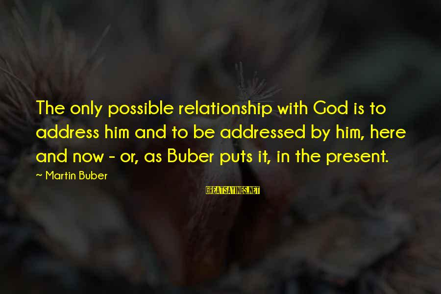 Overcoming Stress And Anxiety Sayings By Martin Buber: The only possible relationship with God is to address him and to be addressed by
