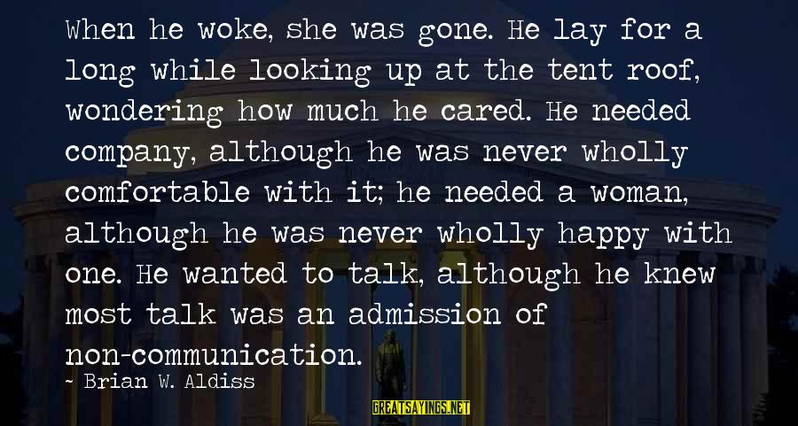 Overcoming Tribulation Sayings By Brian W. Aldiss: When he woke, she was gone. He lay for a long while looking up at