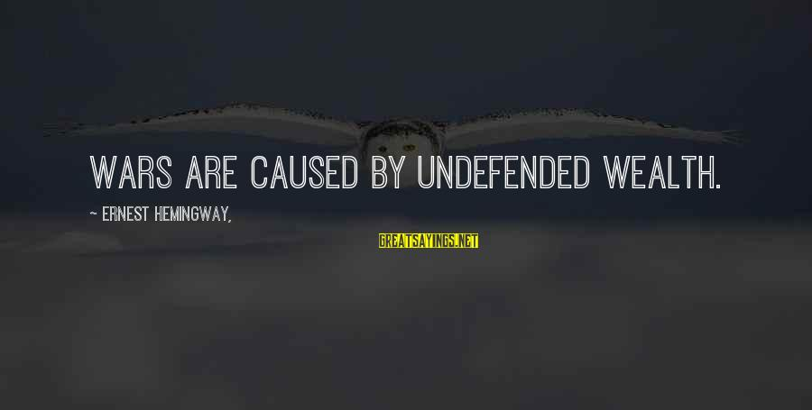 Overcoming Tribulation Sayings By Ernest Hemingway,: Wars are caused by undefended wealth.