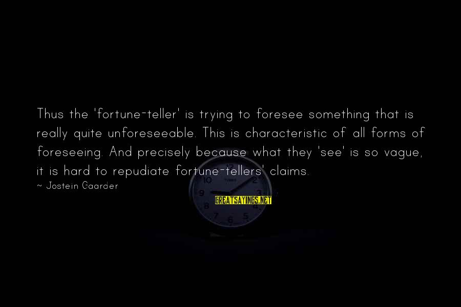 Overcoming Tribulation Sayings By Jostein Gaarder: Thus the 'fortune-teller' is trying to foresee something that is really quite unforeseeable. This is