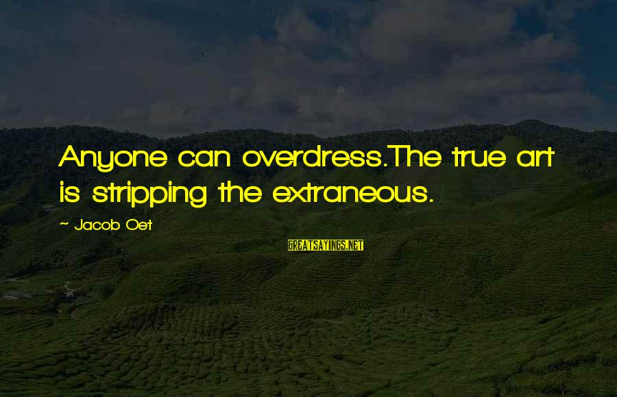 Overdress Sayings By Jacob Oet: Anyone can overdress.The true art is stripping the extraneous.