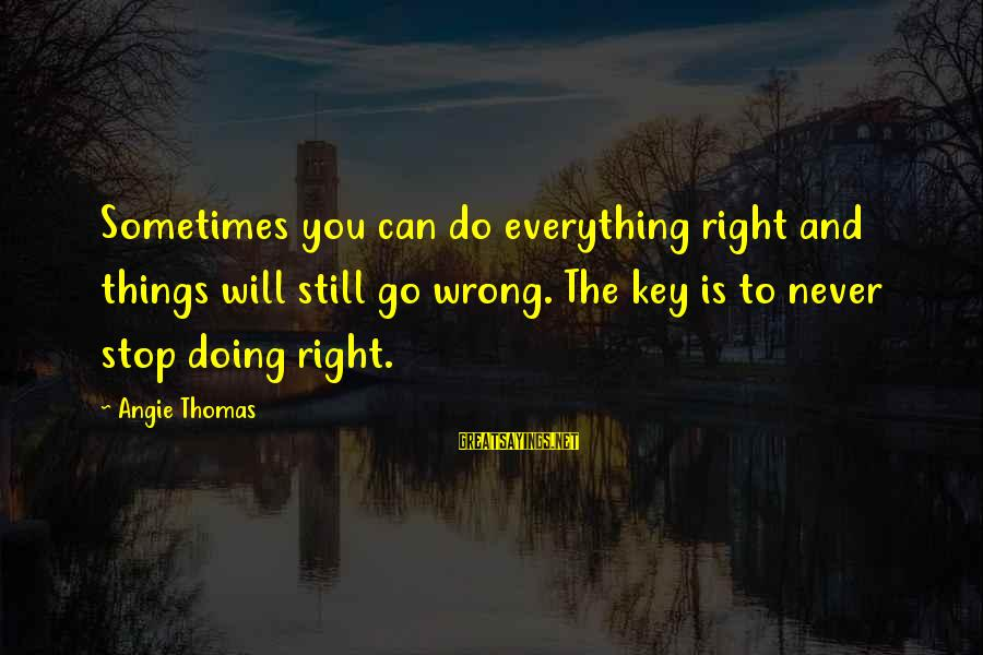 Overgroomed Sayings By Angie Thomas: Sometimes you can do everything right and things will still go wrong. The key is