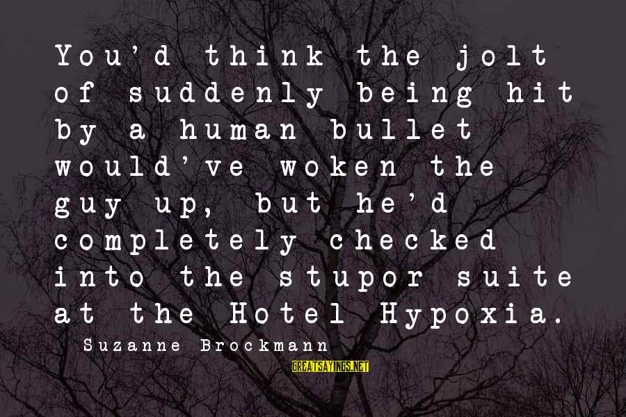 Overgroomed Sayings By Suzanne Brockmann: You'd think the jolt of suddenly being hit by a human bullet would've woken the