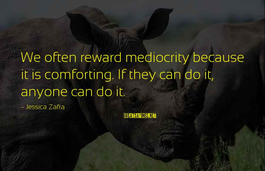 Overseas Friendship Sayings By Jessica Zafra: We often reward mediocrity because it is comforting. If they can do it, anyone can