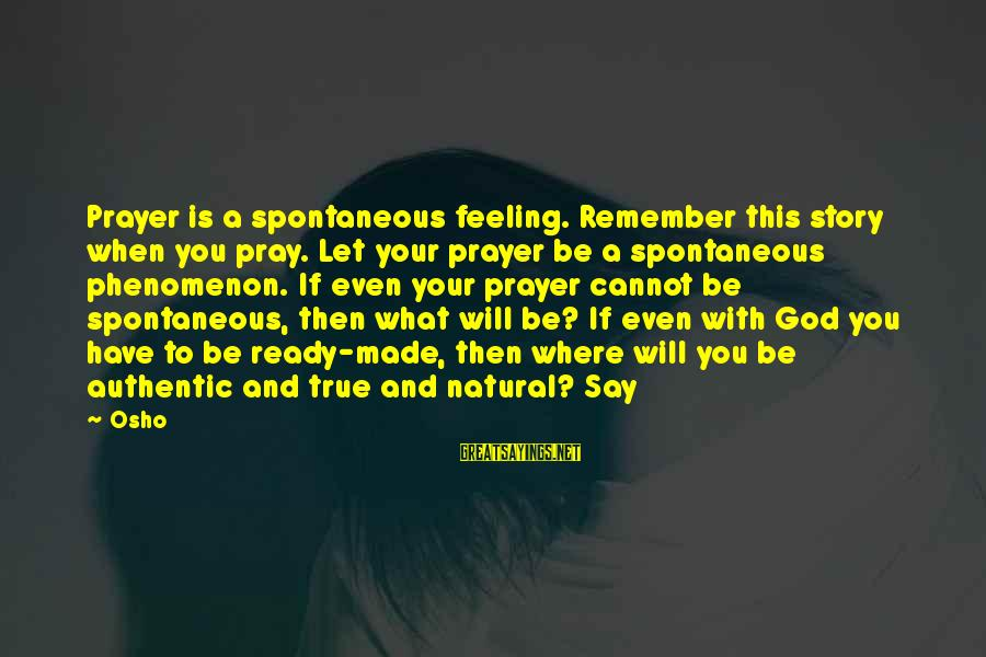 Overseas Friendship Sayings By Osho: Prayer is a spontaneous feeling. Remember this story when you pray. Let your prayer be