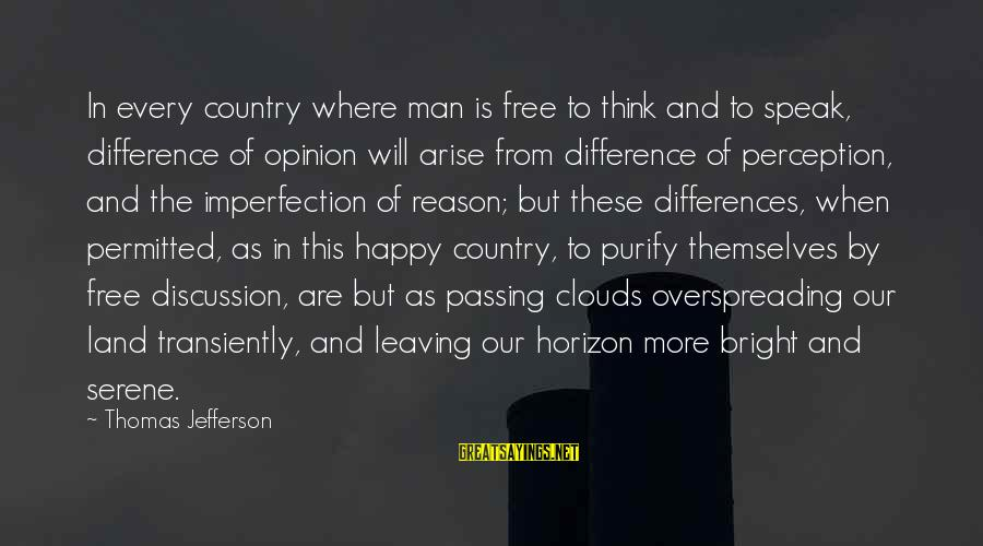 Overspreading Sayings By Thomas Jefferson: In every country where man is free to think and to speak, difference of opinion
