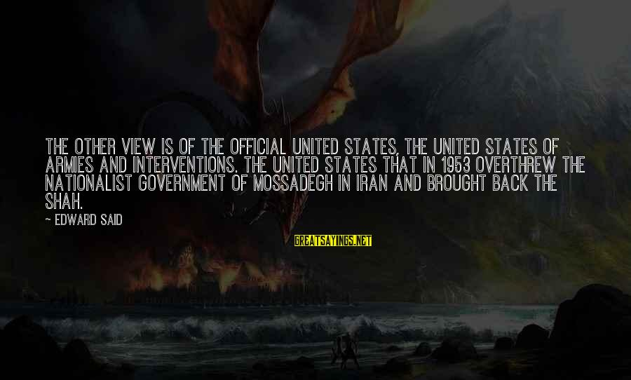 Overthrew Sayings By Edward Said: The other view is of the official United States, the United States of armies and