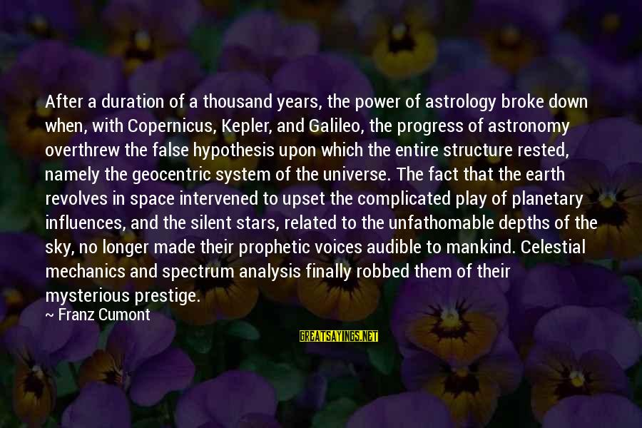 Overthrew Sayings By Franz Cumont: After a duration of a thousand years, the power of astrology broke down when, with